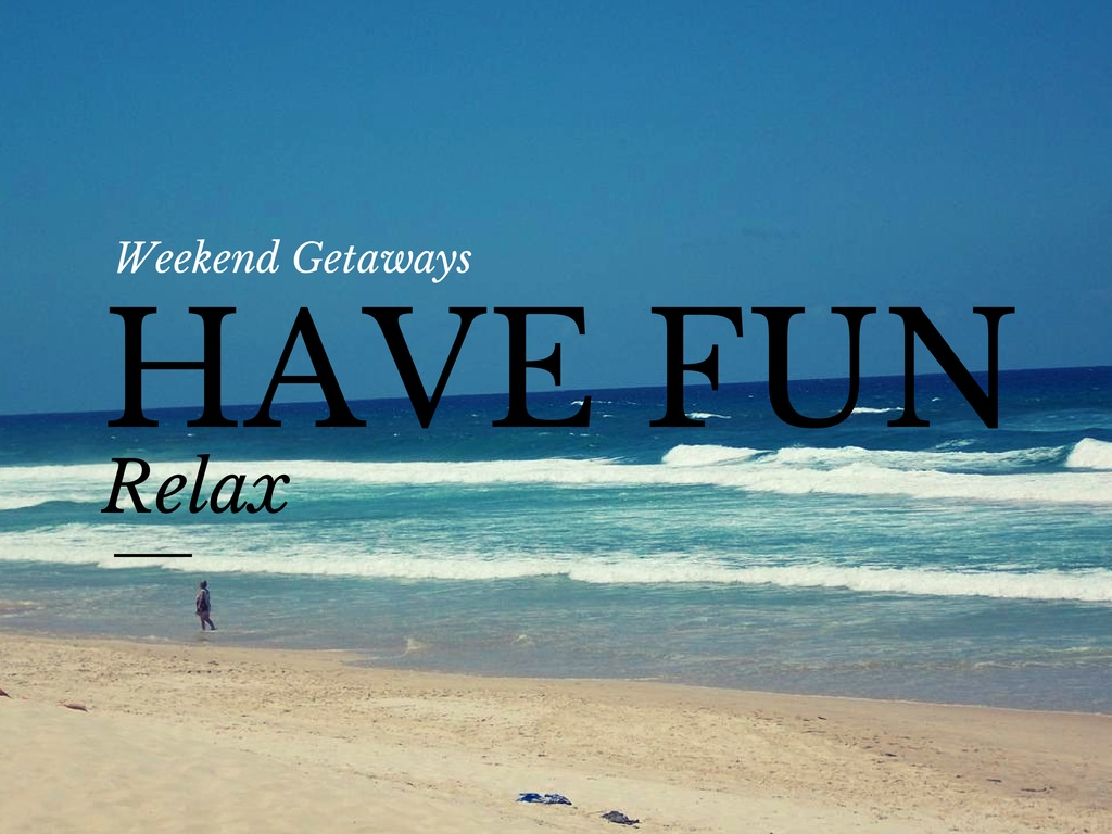 5 Tips to Make The Most of Weekend Getaways