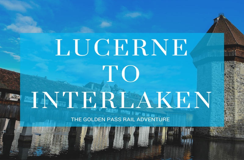 Why Lucerne To Interlaken By Train Is The Best Experience