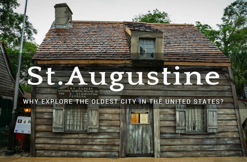 St. Augustine – Why Is the Oldest City in the USA So Amazing?