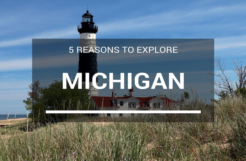 5 Epic Reasons You Should Want to Visit Michigan