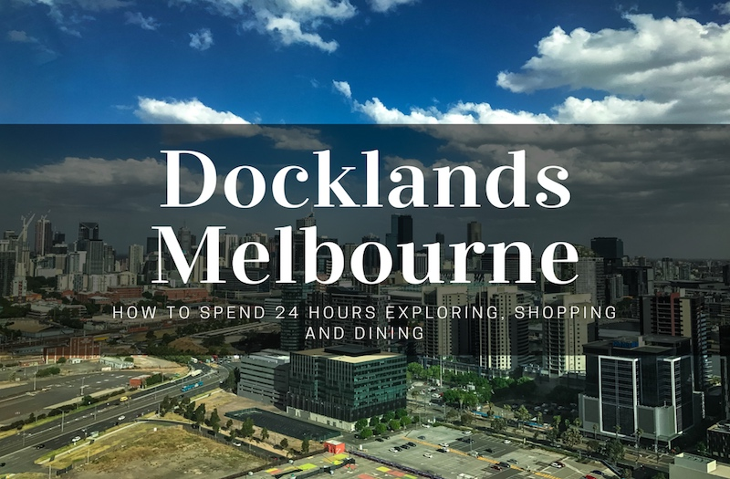 Top Things to Do in Docklands, Melbourne in One Crazy Day