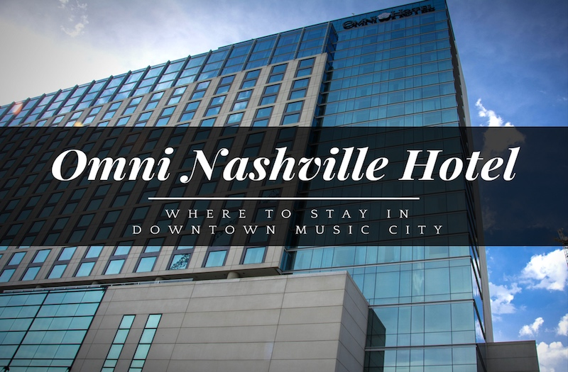 Why The Omni In Nashville Is An Awesome Downtown Hotel