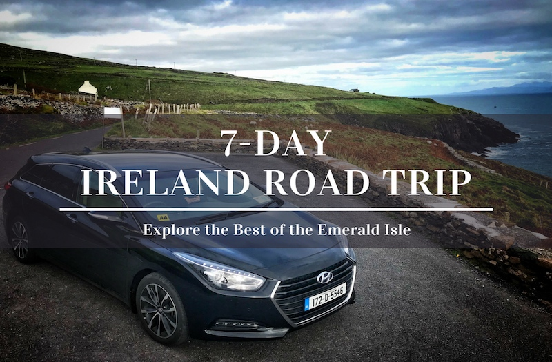 Ireland Road Trip in 7 Days – Enjoy the Best of the Emerald Isle