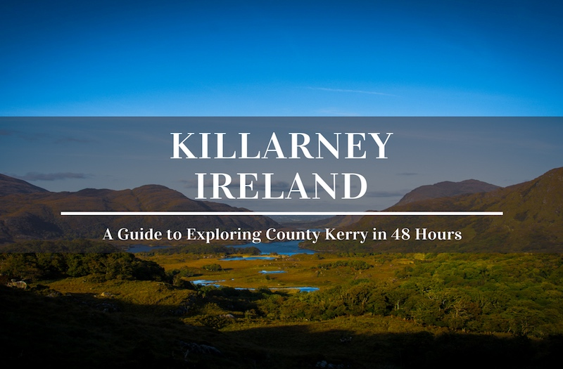 48 Hours in Killarney - How to Enjoy the Best of County Kerry?