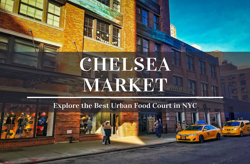 Chelsea Market Tour - How to Enjoy the Best Food in NYC?